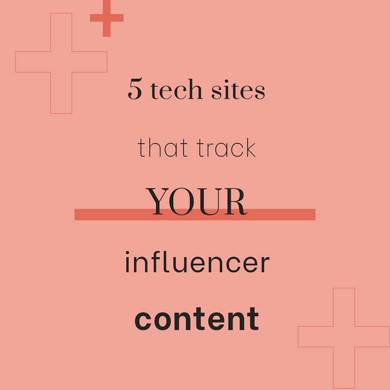5 Tech Sites That Track Your Influencer Content